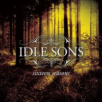 Sixteen Seasons — Idle Sons
