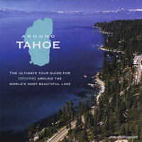 Around Tahoe- The Ultimate Tour Guide for Driving Around The World's Most Beautiful Lake — Darin Talbot