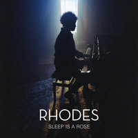 Sleep Is a Rose — Rhodes