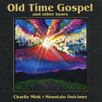 Old Time Gospel and Other Tunes — Charlie Mink