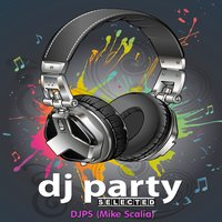 DJ Party Selected, Vol. 1 — Mike Scalia, DJPS