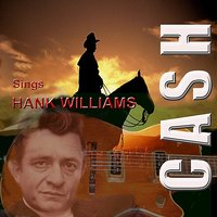 Cash Sings Hank Williams — Johnny Cash