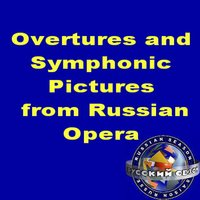 Overtures And Symphonic Pictures From Russian Opera — Orchestra Of The Bolshoy Theatre Of Moscow, Conductor: Andrey Chistiakov