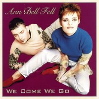 We Come We Go — Ann Bell Fell