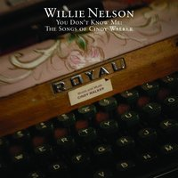 You Don't Know Me: The Songs Of Cindy Walker — Willie Nelson