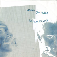 Live from the Vault — Sam See, Glyn Mason, Glyn Mason & Sam See