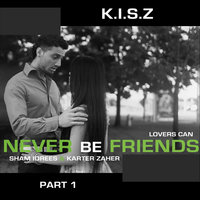 Never Be Friends, Pt. 1 — Sham Idrees & Karter Zaher