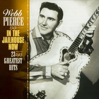 In the Jailhouse Now - 23 Greatest Hits — Webb Pierce
