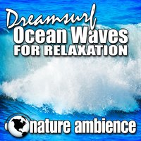 Dreamsurf Ocean Waves for Relaxation (Nature Sounds) — Nature Ambience