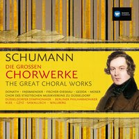 Schumann: Die Großen Chorwerke / The Great Choral Works — Various Artists/Wolfgang Sawallisch/Edda Moser/Dietrich Fischer-Dieskau/Nicolai Gedda, Dietrich Fischer-Dieskau, Heinz Wallberg, Brigitte Fassbaender, Henryk Czyz, Роберт Шуман