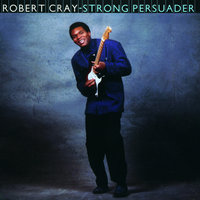 Strong Persuader — The Robert Cray Band