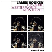Let's Make a Better World! Live in Leipzig — James Booker