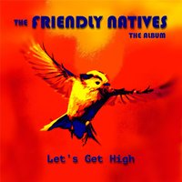 Let's Get High — The Friendly Natives