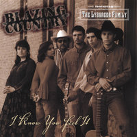 I Know You Feel It — Blazing Country featuring The Lybarger Family
