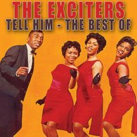 Tell Him - The Best Of — The Exciters