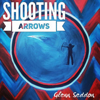 Shooting Arrows — Glenn Seddon
