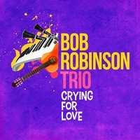 Crying for Love — Bob Robinson Trio