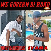 We Govern Di Road (feat. Iyara) — Mikey Dangerous