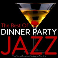 The Best of Dinner Party Jazz - The Very Greatest Smooth Classics — сборник