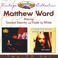 Matthew Ward Vintage Collection (Toward Eternity and Fade to White) — Matthew Ward