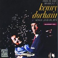 Kenny Dorham Sings And Plays: This Is The Moment! — Kenny Dorham