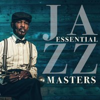 Essential Jazz Masters — Smooth Jazz Band, Easy Listening Jazz Masters, Essential Jazz Masters, Essential Jazz Masters|Easy Listening Jazz Masters|Smooth Jazz Band
