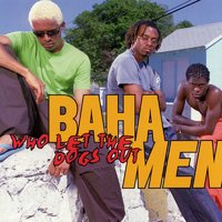Who Let The Dogs Out — Baha Men