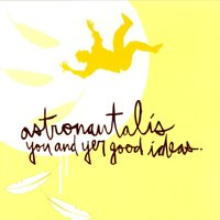 You and Yer Good Ideas — Astronautalis