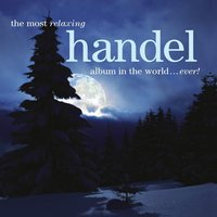 The Most Relaxing Handel Album in the World... Ever! — Георг Фридрих Гендель