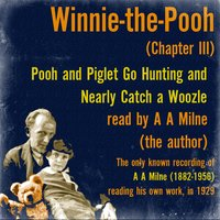 Winnie the Pooh: Pooh and Piglet Go Hunting and Nearly Catch a Woozle — A A Milne