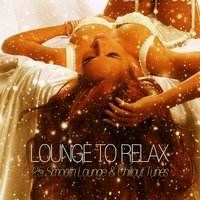 Lounge to Relax - 25 Smooth Lounge & Chillout Tunes — сборник