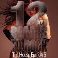 12 Bombs to Rock - The House Edition 5 — сборник