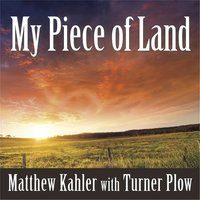 My Piece of Land — Matthew Kahler & Turner Plow