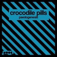 Paedogenesis — Crocodile Pills