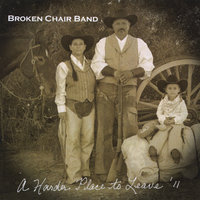 A Harder Place to Leave — Broken Chair Band