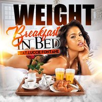 Breakfast in Bed — Luccie Fontane, Weight