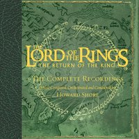 The Lord Of The Rings - The Return Of The King - The Complete Recordings — Howard Shore, The Lord Of The Rings - The Return Of The King - The Complete Recordings