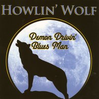 Demon Drivin' Blues Man — Howlin' Wolf