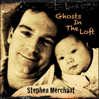 Ghosts In The Loft — Stephen Merchant