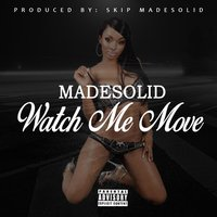 Watch Me Move — MadeSolid