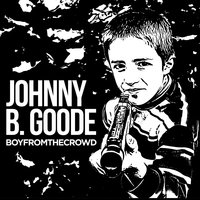 Johnny B. Goode — Boy from the Crowd, Boyfromthecrowd
