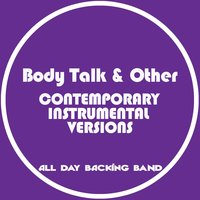 Body Talk and Other Contemporary Instrumental Versions — All Day Backing Band