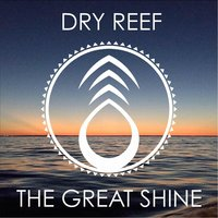 The Great Shine — Dry Reef