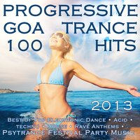 Progressive Goa Trance 100 Hits 2013 - Best of Top Electronic Dance, Acid, Techno, House, Rave Anthems, Psytrance Festival Party — сборник