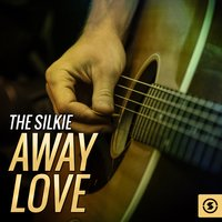 The Silkie, Away Love — The Silkie