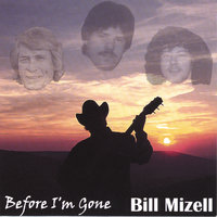 Before I'm Gone — Bill Mizell
