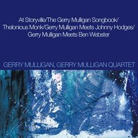 At Storyville / the Gerry Mulligan Songbook / Thelonious Monk/ Gerry Mulligan Meets Johnny Hodges / Gerry Mulligan Meets Ben Webster — Gerry Mulligan Quartet, Gerry Mulligan