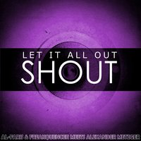 Let It All out (Shout) — AL-Faris, Freakquencer, Alexander Metzger