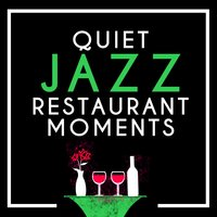 Quiet Jazz Restaurant Moments — Music for Quiet Moments, Italian Restaurant Music of Italy, Easy Listening Music, Music for Quiet Moments|Easy Listening Music|Italian Restaurant Music of Italy