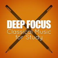 Deep Focus Classical Music for Study — Deep Focus, Reading and Study Music, Relaxation Study Music, Deep Focus|Reading and Study Music|Relaxation Study Music